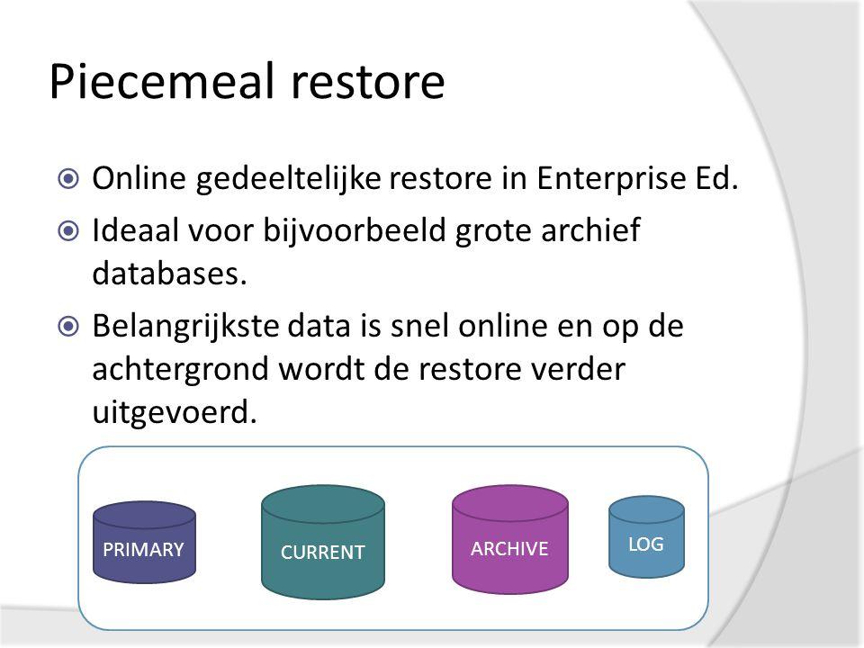Piecemeal restore  Online gedeeltelijke restore in Enterprise Ed.