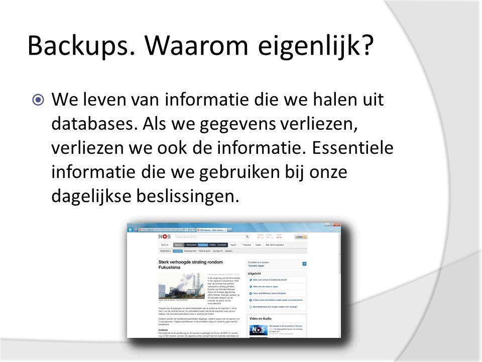 Backups. Waarom eigenlijk.  We leven van informatie die we halen uit databases.