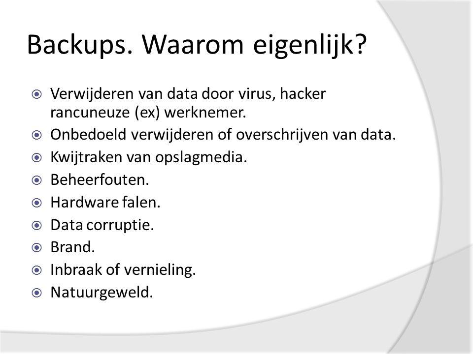Backups. Waarom eigenlijk.  Verwijderen van data door virus, hacker rancuneuze (ex) werknemer.
