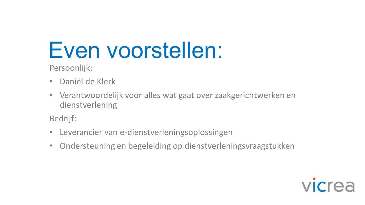 Even voorstellen: Persoonlijk: • Daniël de Klerk • Verantwoordelijk voor alles wat gaat over zaakgerichtwerken en dienstverlening Bedrijf: • Leveranci