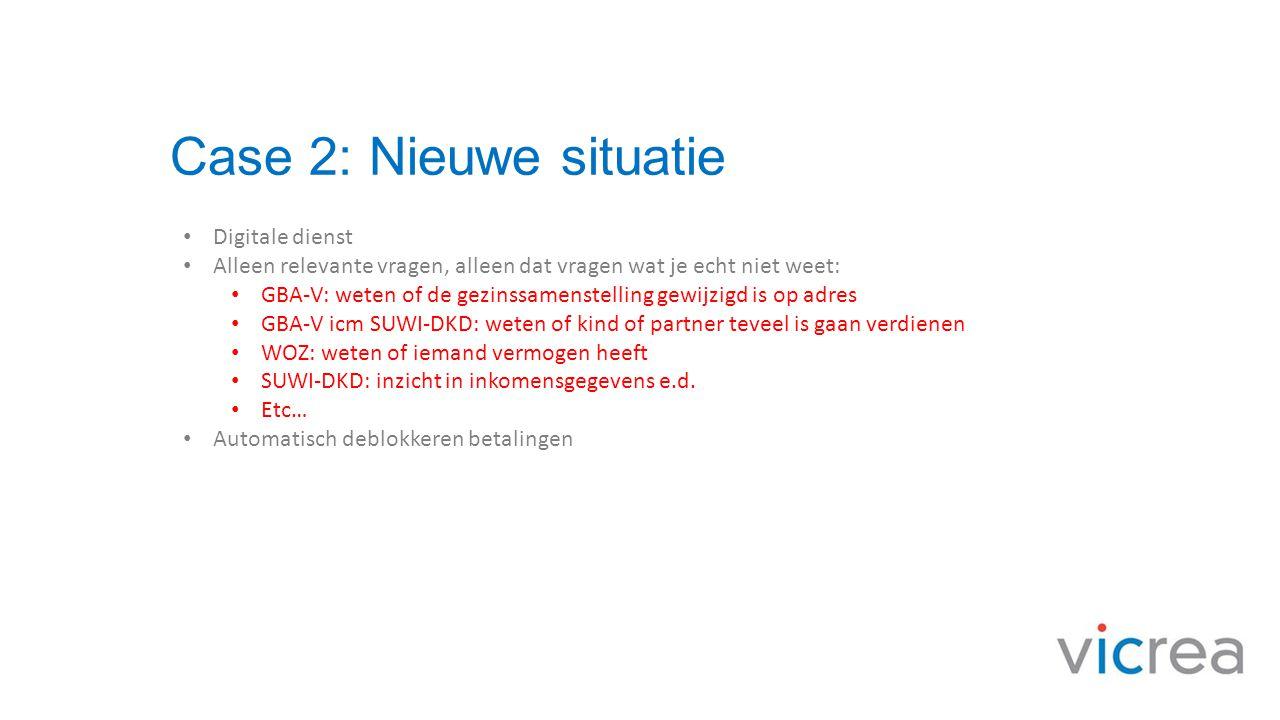 Case 2: Nieuwe situatie • Digitale dienst • Alleen relevante vragen, alleen dat vragen wat je echt niet weet: • GBA-V: weten of de gezinssamenstelling
