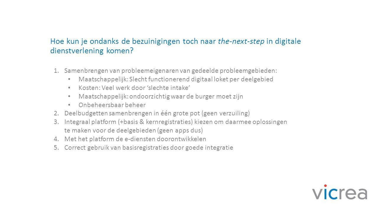 Hoe kun je ondanks de bezuinigingen toch naar the-next-step in digitale dienstverlening komen? 1.Samenbrengen van probleemeigenaren van gedeelde probl