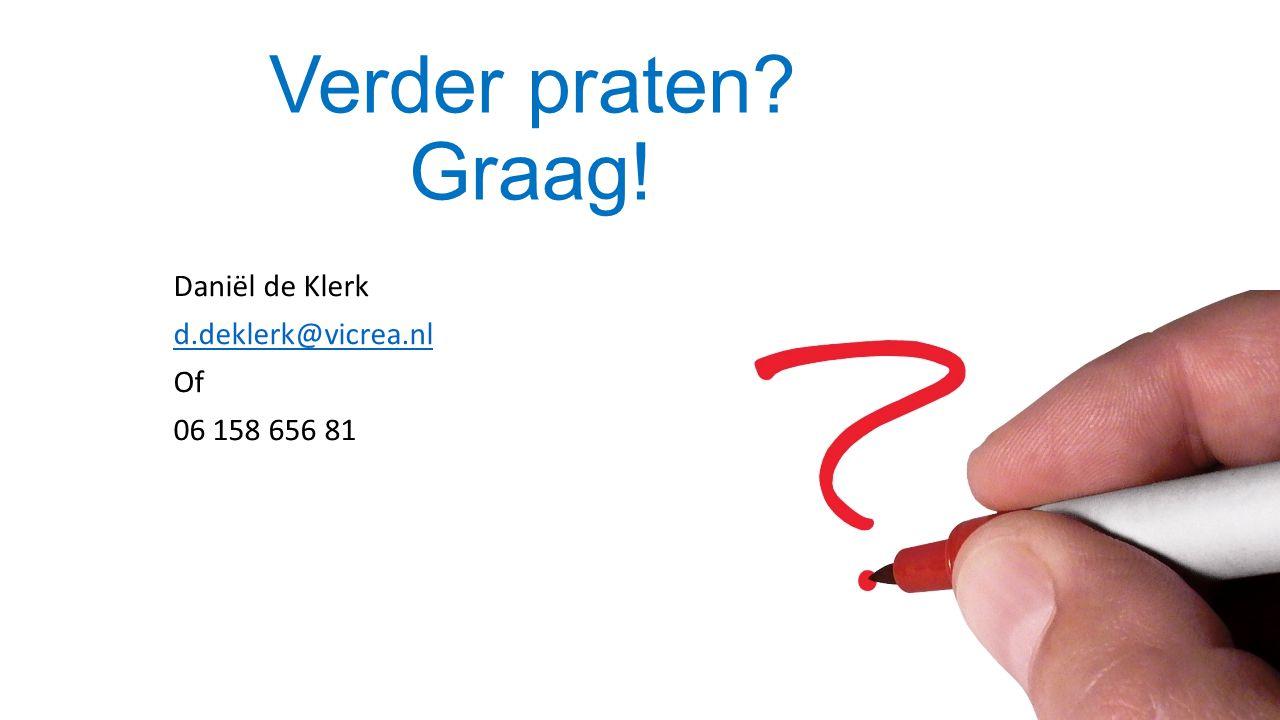 Verder praten? Graag! Daniël de Klerk d.deklerk@vicrea.nl Of 06 158 656 81