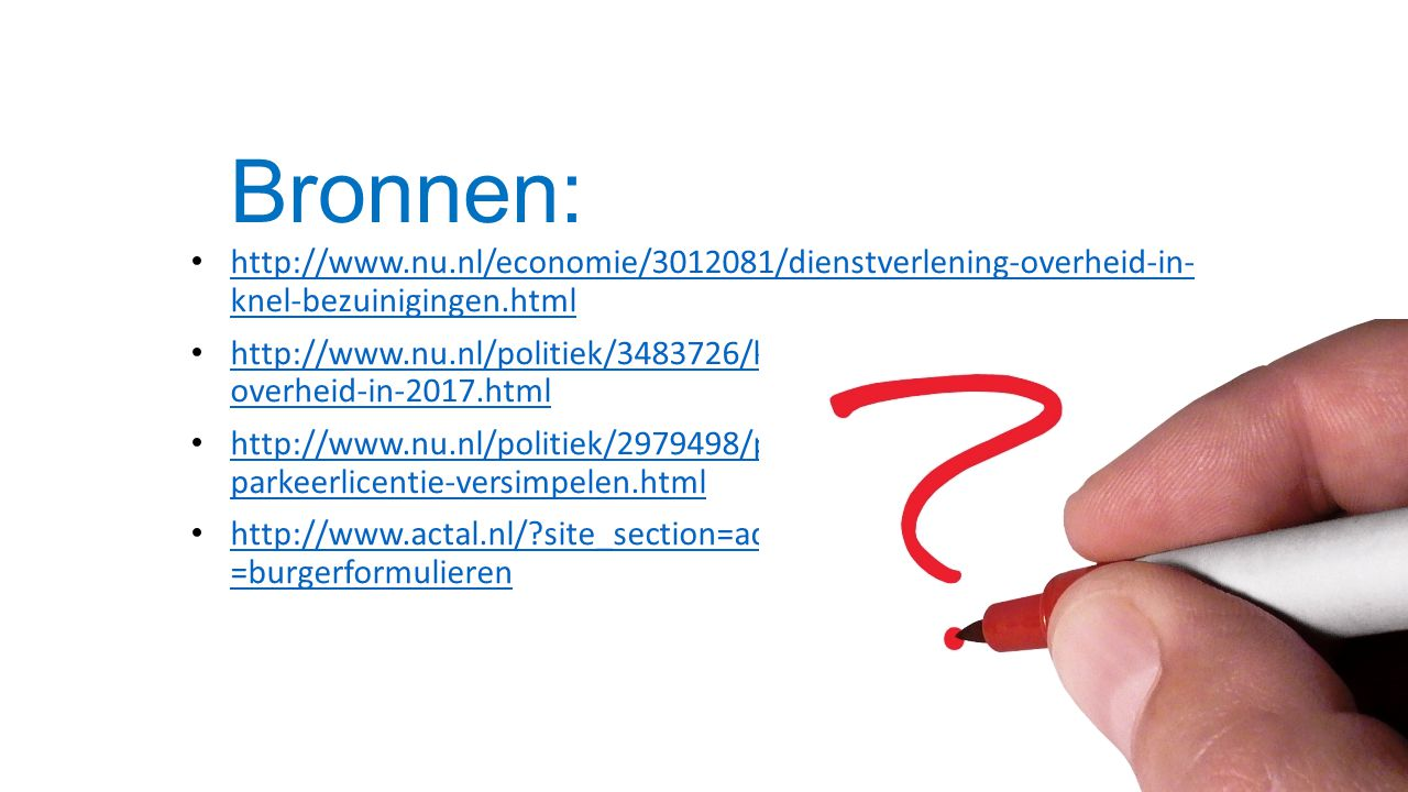 Bronnen: • http://www.nu.nl/economie/3012081/dienstverlening-overheid-in- knel-bezuinigingen.html http://www.nu.nl/economie/3012081/dienstverlening-ov