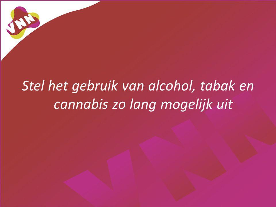 Stel het gebruik van alcohol, tabak en cannabis zo lang mogelijk uit