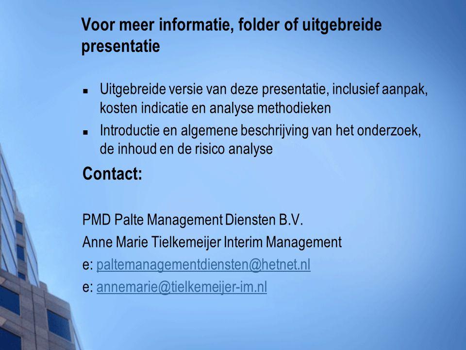 Voor meer informatie, folder of uitgebreide presentatie  Uitgebreide versie van deze presentatie, inclusief aanpak, kosten indicatie en analyse methodieken  Introductie en algemene beschrijving van het onderzoek, de inhoud en de risico analyse Contact: PMD Palte Management Diensten B.V.