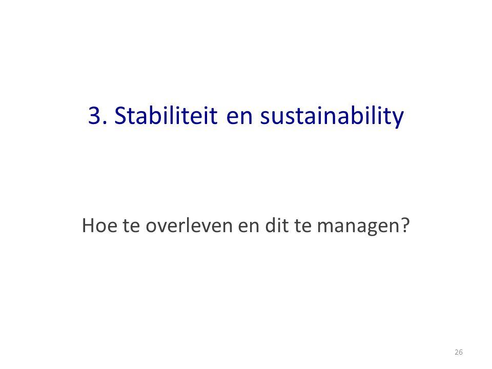 3. Stabiliteit en sustainability Hoe te overleven en dit te managen 26