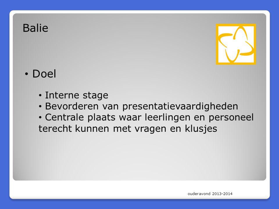 ouderavond 2013-2014 Balie • Doel • Interne stage • Bevorderen van presentatievaardigheden • Centrale plaats waar leerlingen en personeel terecht kunnen met vragen en klusjes