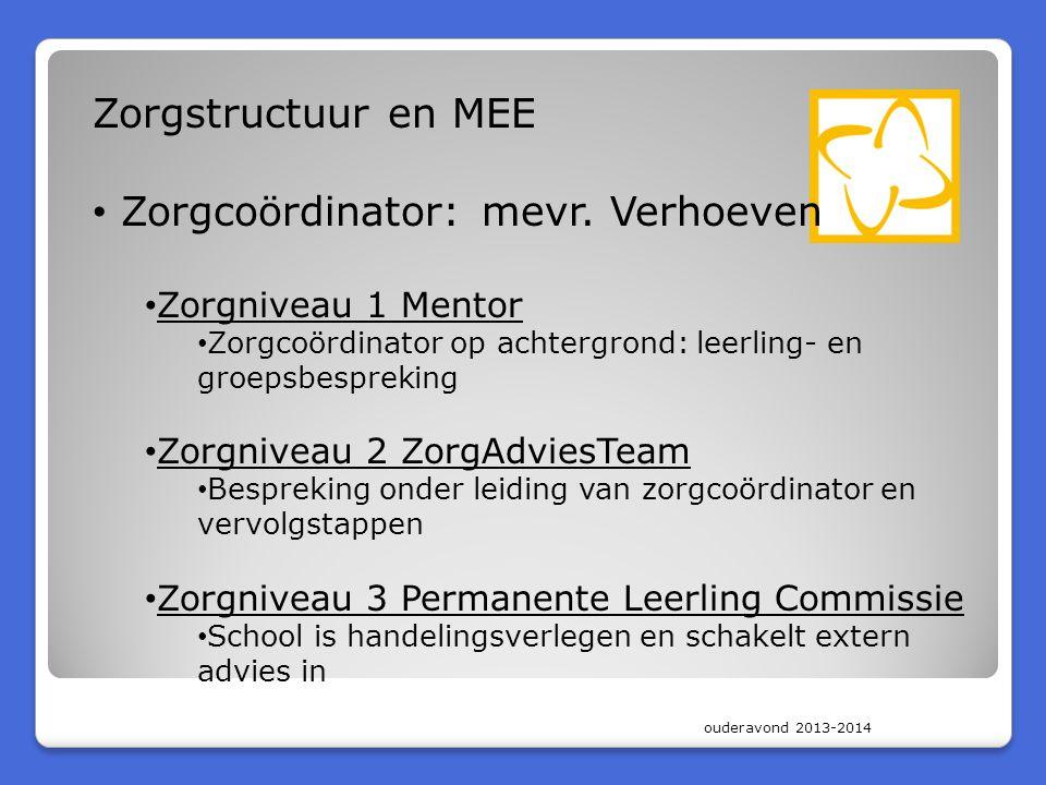 Zorgstructuur en MEE • Zorgcoördinator: mevr. Verhoeven • Zorgniveau 1 Mentor • Zorgcoördinator op achtergrond: leerling- en groepsbespreking • Zorgni