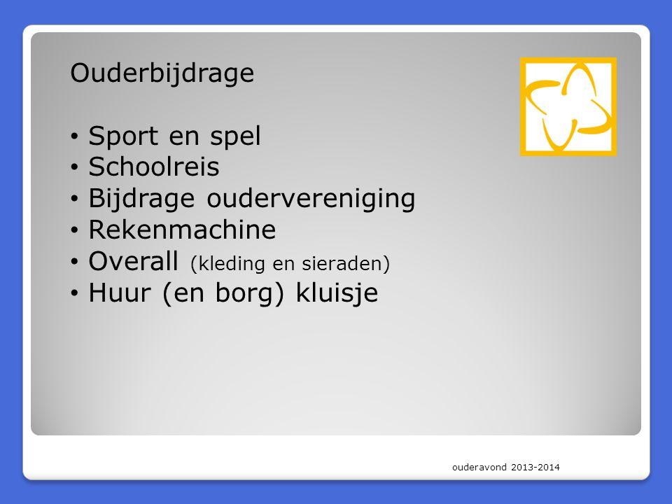 ouderavond 2013-2014 Ouderbijdrage • Sport en spel • Schoolreis • Bijdrage oudervereniging • Rekenmachine • Overall (kleding en sieraden) • Huur (en borg) kluisje