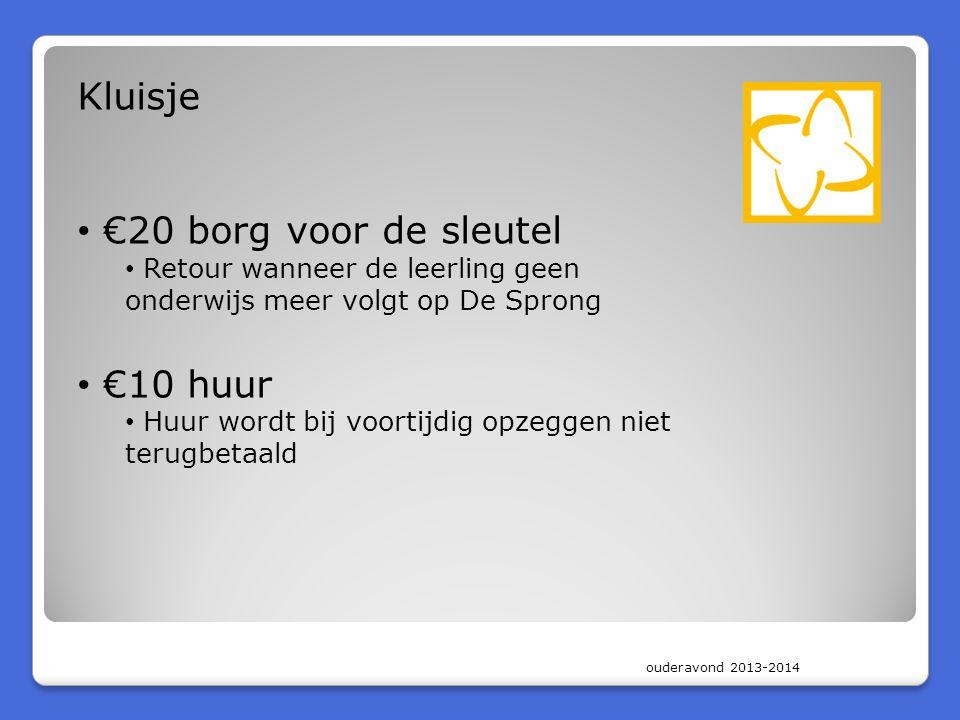 ouderavond 2013-2014 Kluisje • €20 borg voor de sleutel • Retour wanneer de leerling geen onderwijs meer volgt op De Sprong • €10 huur • Huur wordt bi
