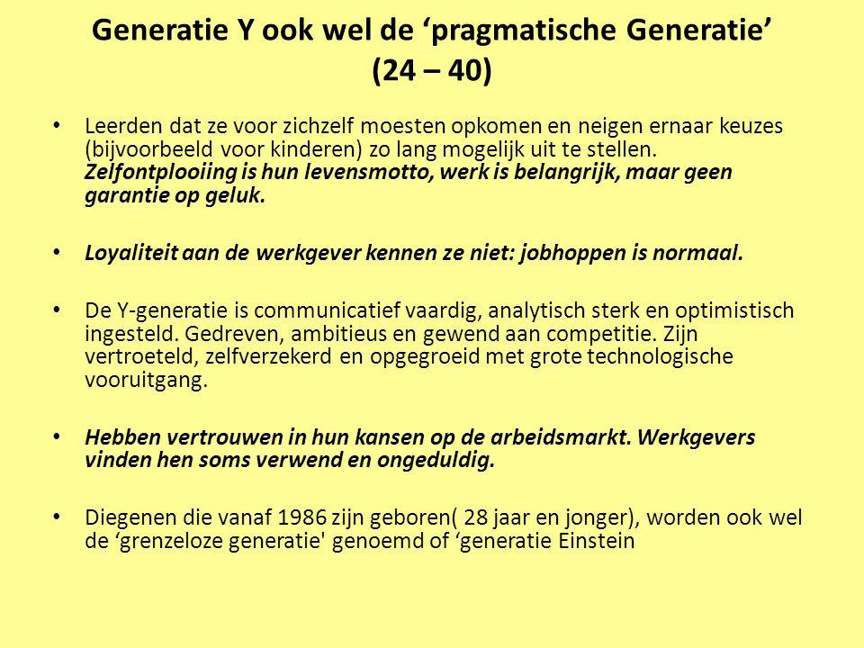 Generatie Y ook wel de 'pragmatische Generatie' (24 – 40) • Leerden dat ze voor zichzelf moesten opkomen en neigen ernaar keuzes (bijvoorbeeld voor ki