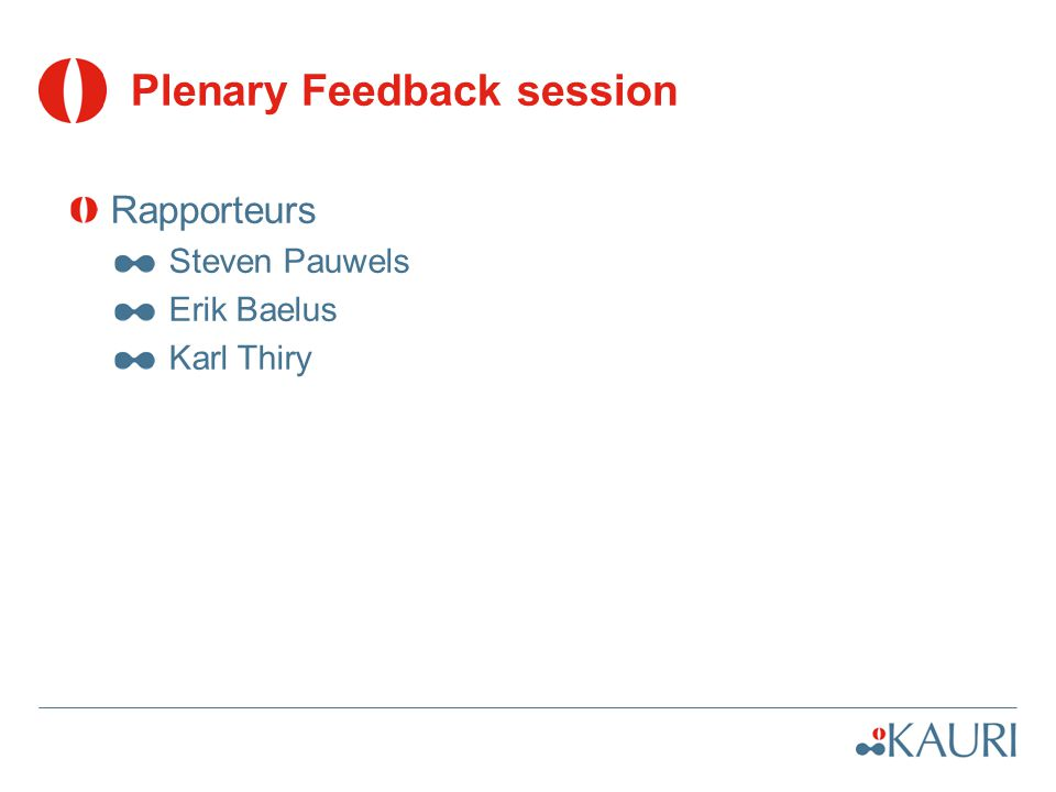 Plenary Feedback session Rapporteurs Steven Pauwels Erik Baelus Karl Thiry