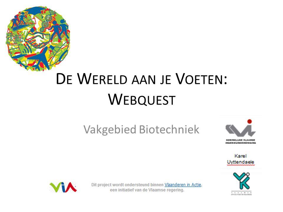 D E W ERELD AAN JE V OETEN : W EBQUEST Vakgebied Biotechniek