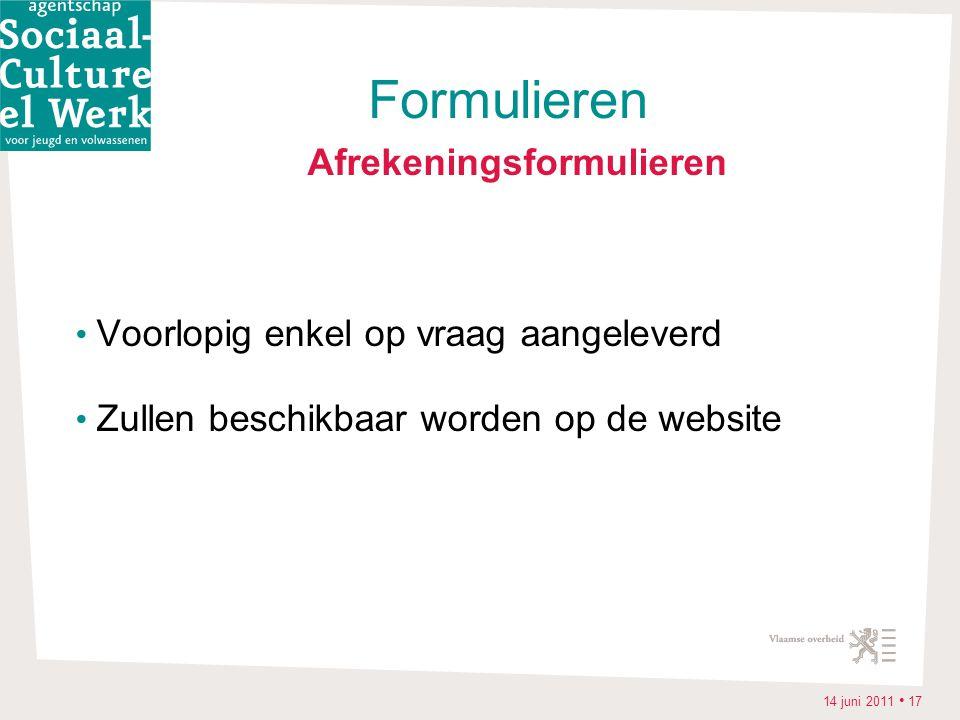 14 juni 2011 • 17 Afrekeningsformulieren • Voorlopig enkel op vraag aangeleverd • Zullen beschikbaar worden op de website Formulieren
