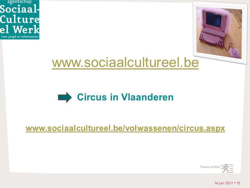 14 juni 2011 • 19 www.sociaalcultureel.be Circus in Vlaanderen www.sociaalcultureel.be/volwassenen/circus.aspx