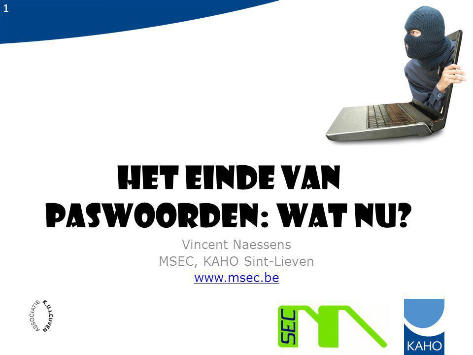 1 Het einde van paswoorden: wat nu? Vincent Naessens MSEC, KAHO Sint-Lieven www.msec.be