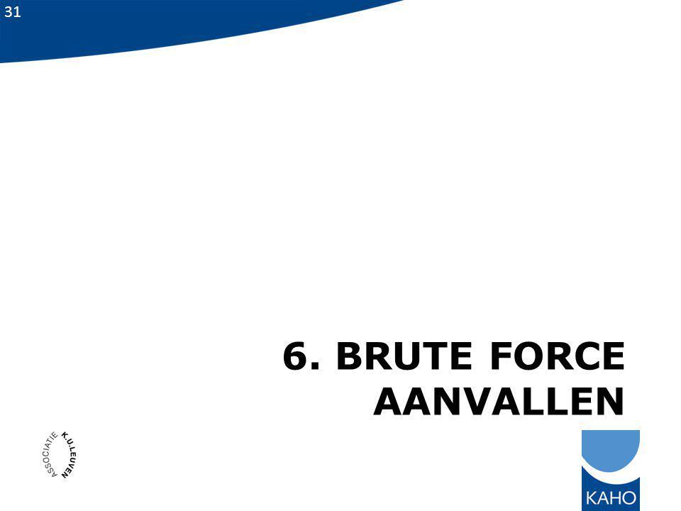 31 6. BRUTE FORCE AANVALLEN