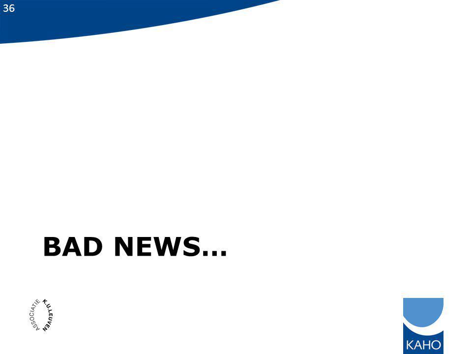 36 BAD NEWS…