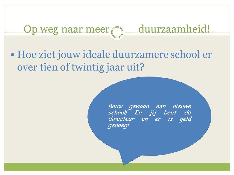 Op weg naar meer duurzaamheid!  Hoe ziet jouw ideale duurzamere school er over tien of twintig jaar uit? Bouw gewoon een nieuwe school! En jij bent d