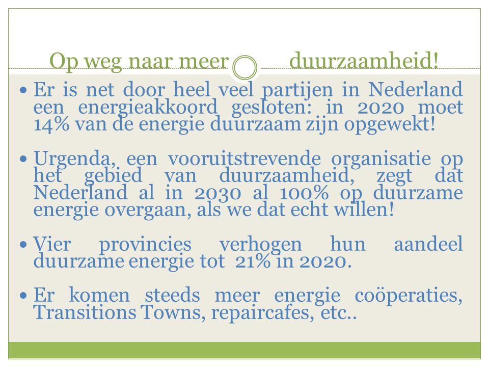 Op weg naar meer duurzaamheid!  Er is net door heel veel partijen in Nederland een energieakkoord gesloten: in 2020 moet 14% van de energie duurzaam