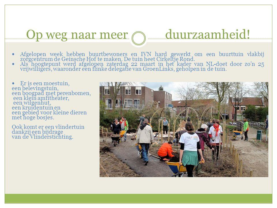 Op weg naar meer duurzaamheid!  Afgelopen week hebben buurtbewoners en IVN hard gewerkt om een buurttuin vlakbij zorgcentrum de Geinsche Hof te maken