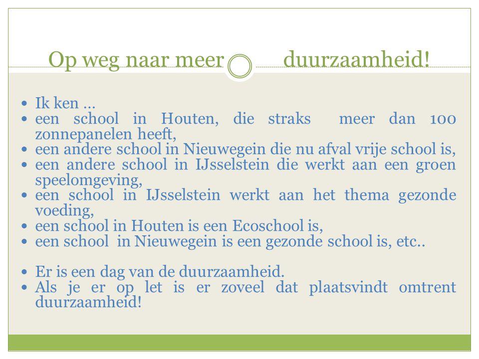 Op weg naar meer duurzaamheid!  Ik ken …  een school in Houten, die straks meer dan 100 zonnepanelen heeft,  een andere school in Nieuwegein die nu