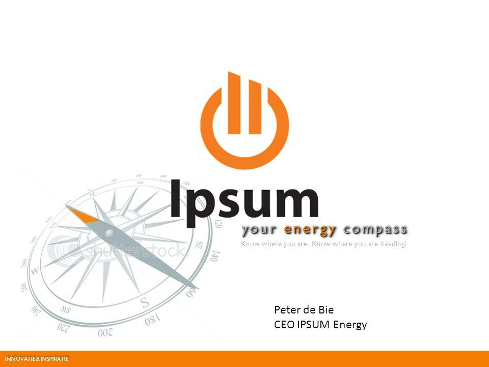 your energy compass Know where you are. Know where you are heading! JANUARY 2012 Peter de Bie CEO IPSUM Energy INNOVATIE & INSPIRATIE