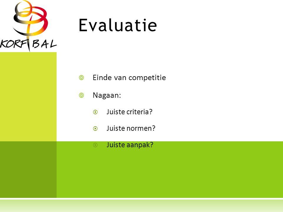 Evaluatie  Einde van competitie  Nagaan:  Juiste criteria?  Juiste normen?  Juiste aanpak?