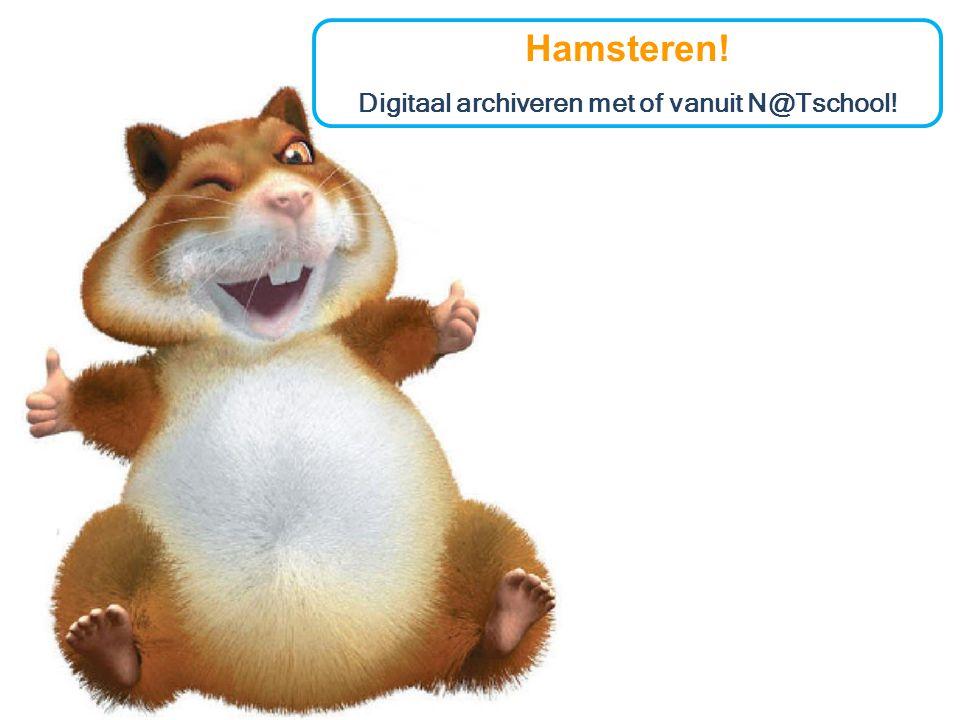 Hamsteren! Digitaal archiveren met of vanuit N@Tschool!
