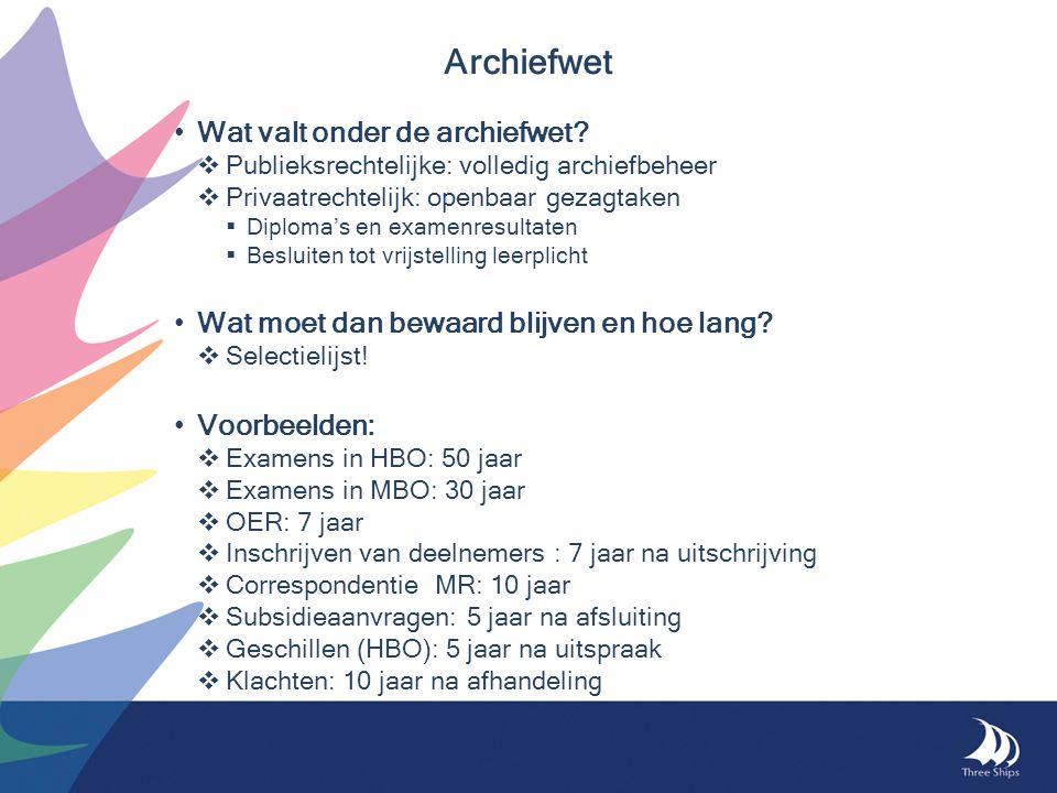 • Wat valt onder de archiefwet?  Publieksrechtelijke: volledig archiefbeheer  Privaatrechtelijk: openbaar gezagtaken  Diploma's en examenresultaten
