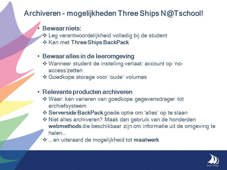 • Bewaar niets:  Leg verantwoordelijkheid volledig bij de student  Kan met Three Ships BackPack • Bewaar alles in de leeromgeving  Wanneer student