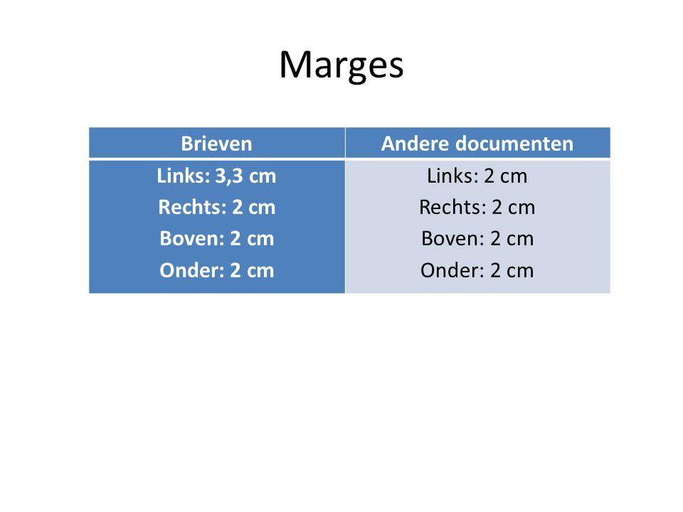 Marges BrievenAndere documenten Links: 3,3 cm Rechts: 2 cm Boven: 2 cm Onder: 2 cm Links: 2 cm Rechts: 2 cm Boven: 2 cm Onder: 2 cm