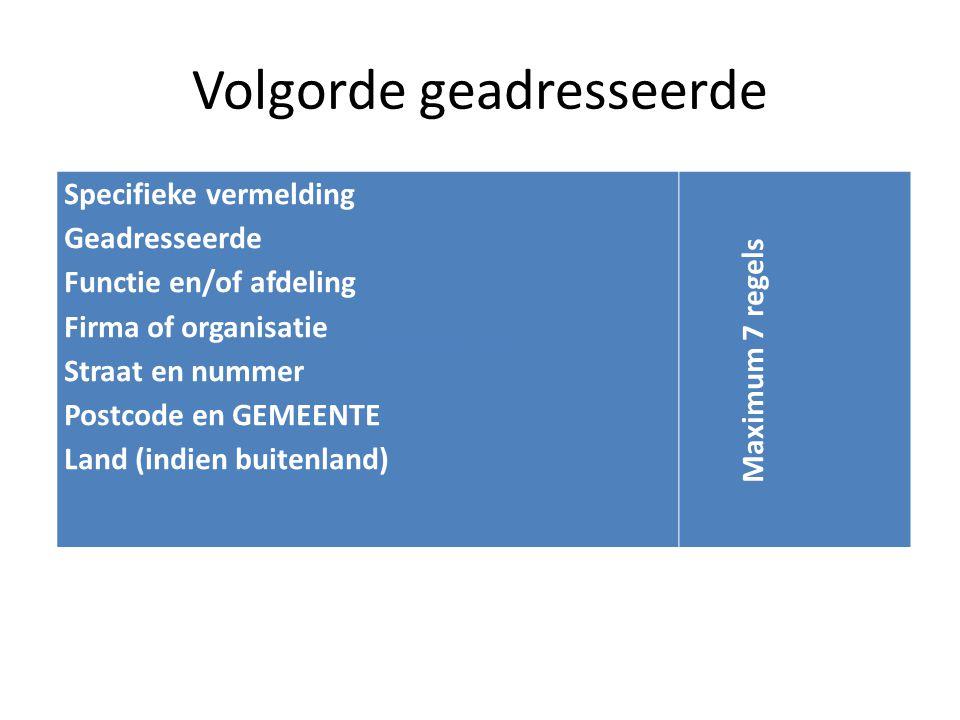 Volgorde geadresseerde Specifieke vermelding Geadresseerde Functie en/of afdeling Firma of organisatie Straat en nummer Postcode en GEMEENTE Land (ind
