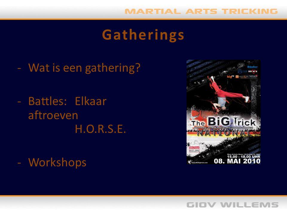 Gatherings -Wat is een gathering? -Battles:Elkaar aftroeven H.O.R.S.E. -Workshops