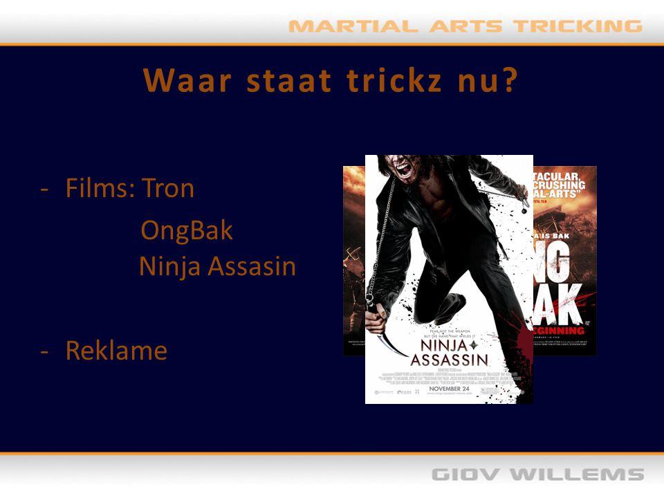 Waar staat trickz nu? -Films: Tron OngBak Ninja Assasin -Reklame