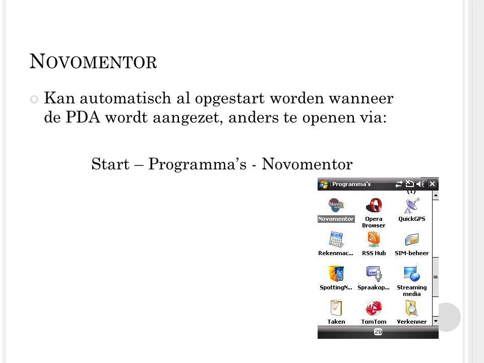 N OVOMENTOR Kan automatisch al opgestart worden wanneer de PDA wordt aangezet, anders te openen via: Start – Programma's - Novomentor