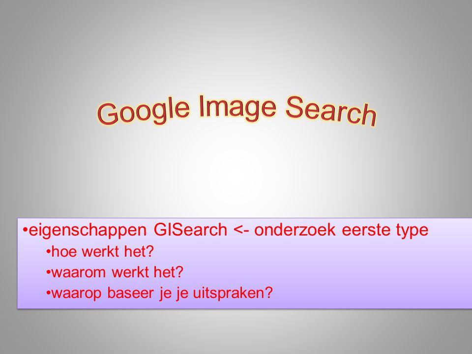 •eigenschappen GISearch <- onderzoek eerste type •hoe werkt het? •waarom werkt het? •waarop baseer je je uitspraken? •eigenschappen GISearch <- onderz