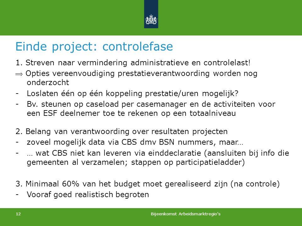 12 Einde project: controlefase 1. Streven naar vermindering administratieve en controlelast!  Opties vereenvoudiging prestatieverantwoording worden n