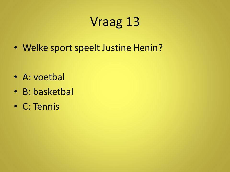 Vraag 13 •W•Welke sport speelt Justine Henin? •A•A: voetbal •B•B: basketbal •C•C: Tennis