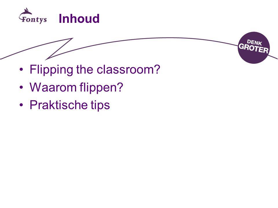 Inhoud •Flipping the classroom? •Waarom flippen? •Praktische tips