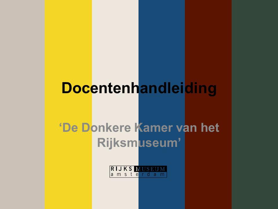 Docentenhandleiding 'De Donkere Kamer van het Rijksmuseum'