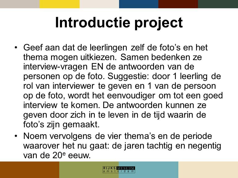 Introductie project •Geef aan dat de leerlingen zelf de foto's en het thema mogen uitkiezen. Samen bedenken ze interview-vragen EN de antwoorden van d