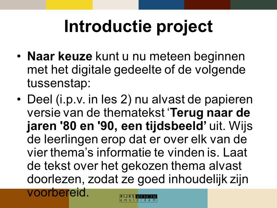 Introductie project •Naar keuze kunt u nu meteen beginnen met het digitale gedeelte of de volgende tussenstap: •Deel (i.p.v. in les 2) nu alvast de pa