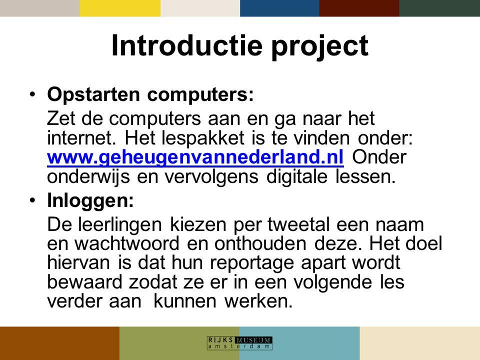 Introductie project •Opstarten computers: Zet de computers aan en ga naar het internet. Het lespakket is te vinden onder: www.geheugenvannederland.nl