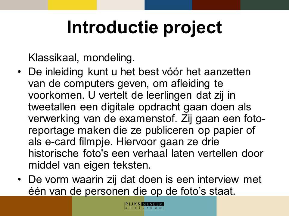 Introductie project Klassikaal, mondeling. •De inleiding kunt u het best vóór het aanzetten van de computers geven, om afleiding te voorkomen. U verte