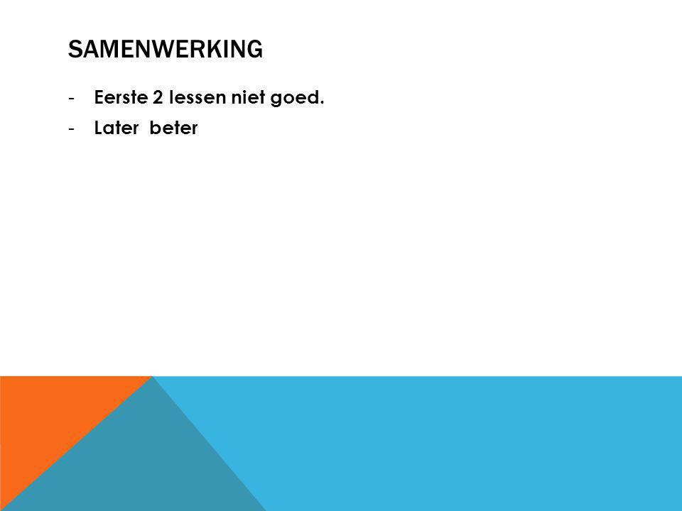 SAMENWERKING - Eerste 2 lessen niet goed. - Later beter