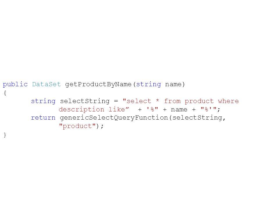 public DataSet getProductByName(string name) { string selectString = select * from product where description like + % + name + % ; return genericSelectQueryFunction(selectString, product ); }