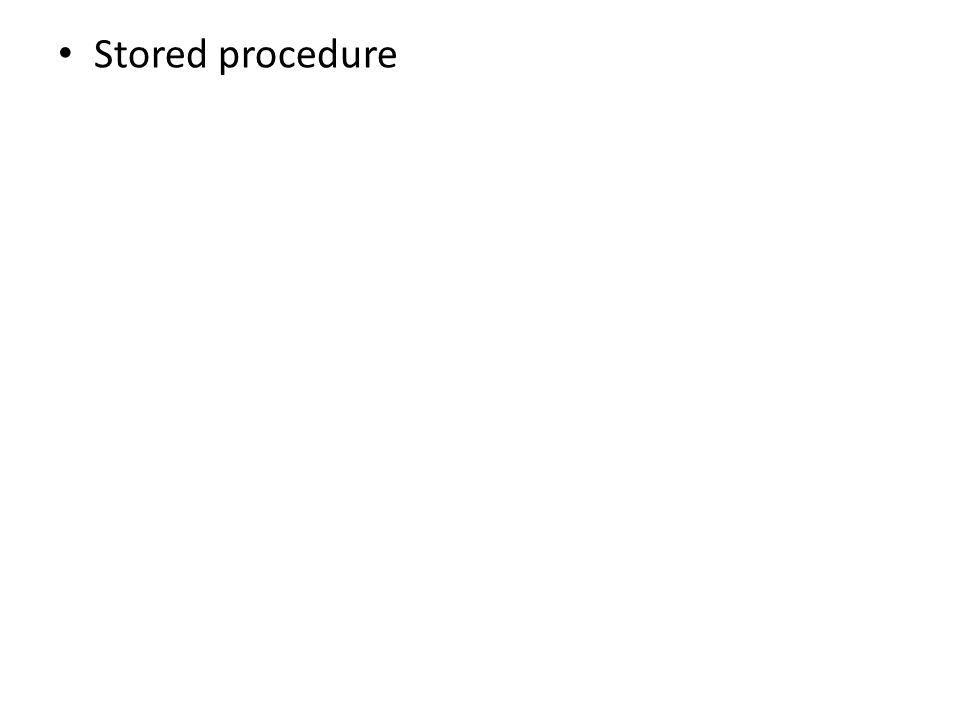 • Stored procedure