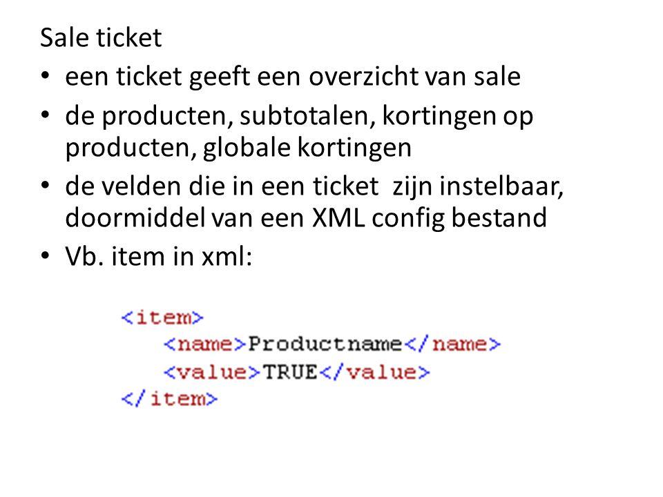 Sale ticket • een ticket geeft een overzicht van sale • de producten, subtotalen, kortingen op producten, globale kortingen • de velden die in een ticket zijn instelbaar, doormiddel van een XML config bestand • Vb.